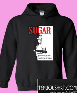 First You Get The Sugar Hoodie