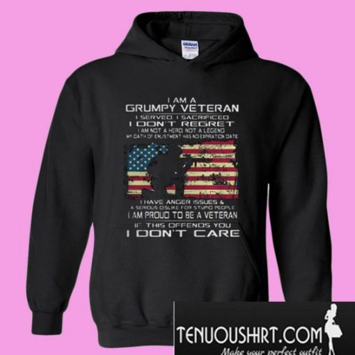I am a grumpy veteran I served I sacrificed I don't regret Hoodie