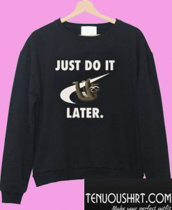 Just Do It Later Funny Parody Sweatshirt