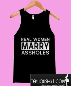 Real women marry assholes Tanktop