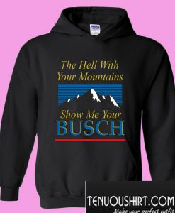 The Hell With Your Mountains Hoodie