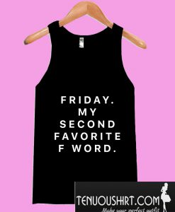 Friday Is My Second Favorite F Word Tanktop