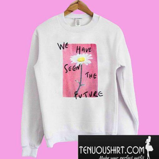 We Have Seen The Future Sweatshirt