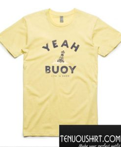 d39b7001 Yeah Buoy Life is Good T-Shirt