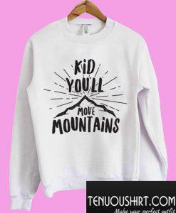 You'll Move Mountains Sweatshirt