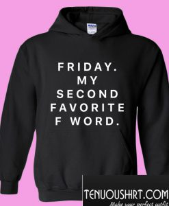 Friday Is My Second Favorite F Word Hoodie