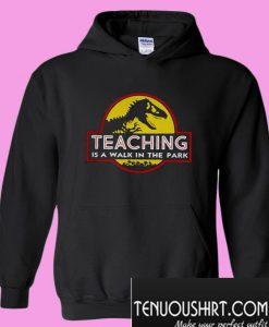 Jurassic park teaching is a walk in the park Hoodie