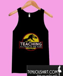 Jurassic park teaching is a walk in the park Tanktop