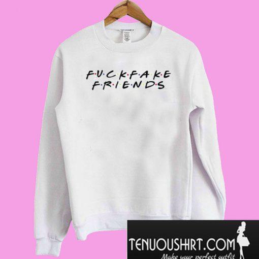 Fuck Fake Friends Tagless Tee Friends Inspired Sweatshirt