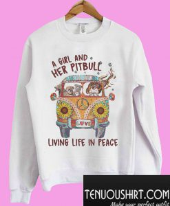 A girl and her pitbull living life in peace Sweatshirt