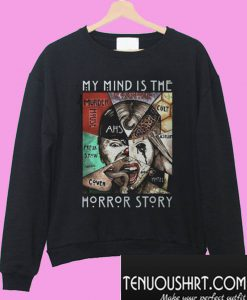 American Horror Story My Mind Is The Horror Story Sweatshirt