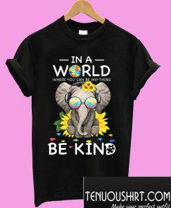Autism Elephant In a world where you can be anything be kind T-Shirt