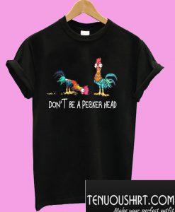 Don't be a pecker head Chicken T-Shirt