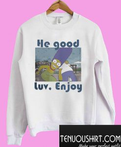 The Simpsons He good luv enjoy Sweatshirt
