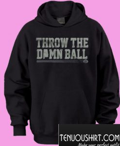 Throw the damn ball Hoodie
