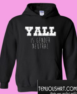 Yall is Gender Neutral Hoodie