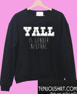 Yall is Gender Neutral Sweatshirt