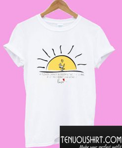 A Flower Can't Blossom Without Sunshine T-Shirt