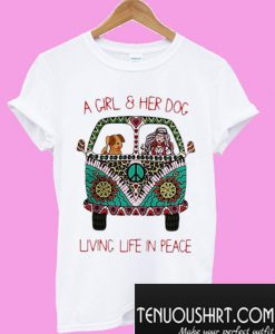 A girl & her dog living life in peace T-Shirt