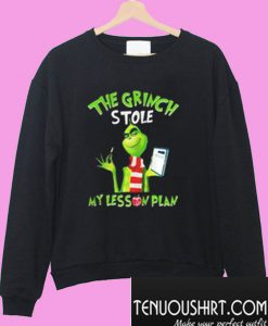 The grinch stole my lesson plan Sweatshirt