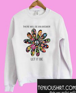 There will be an answer let it be flower Sweatshirt