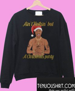 Tupac Shakur ain't nothin' but a Christmas party Sweatshirt