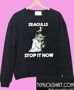 Yoda Seagulls stop it now Sweatshirt