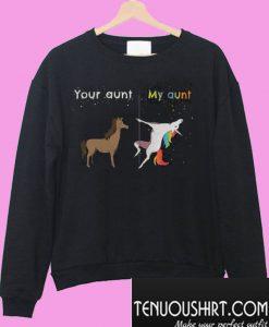 Your aunt My aunt unicorn Sweatshirt