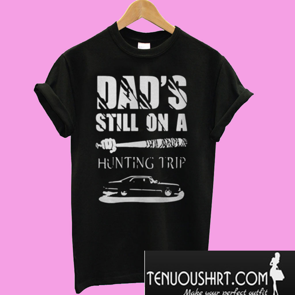 7f06aebe Dad's still on a hunting trip T-Shirt