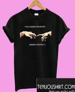 You Looked Like Heaven And I Felt Like Hell T-Shirt