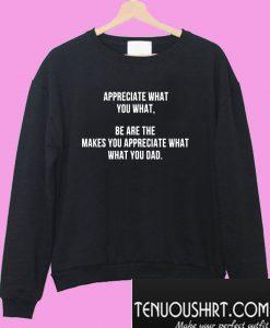 Appreciate what you what Sweatshirt