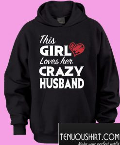 This girl loves her crazy husband Hoodie