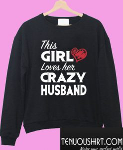 This girl loves her crazy husband Sweatshirt
