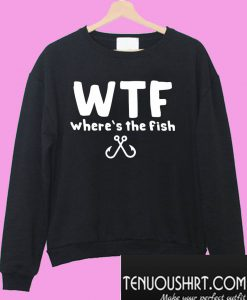 Wtf where's the fish Sweatshirt