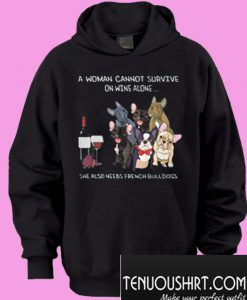 A woman cannot survive on wine alone she also needs french bulldogs Hoodie