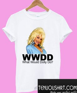 What Would Dolly Parton Do T-Shirt