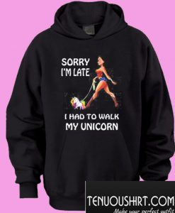 Wonder Woman Sorry I'm Late, I Had To Walk My Unicorn Hoodie