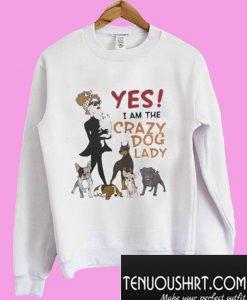 Yes I am the Crazy Dog Lady Sweatshirt