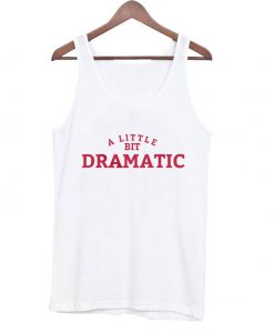 A Little Bit Dramatic Ladies' Tanktop