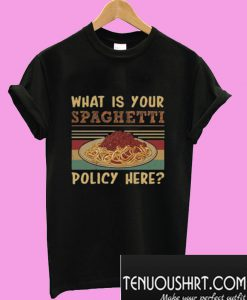 What is Your Spaghetti Policy Here T-Shirt