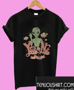 You Are Not Alone Alien T-Shirt