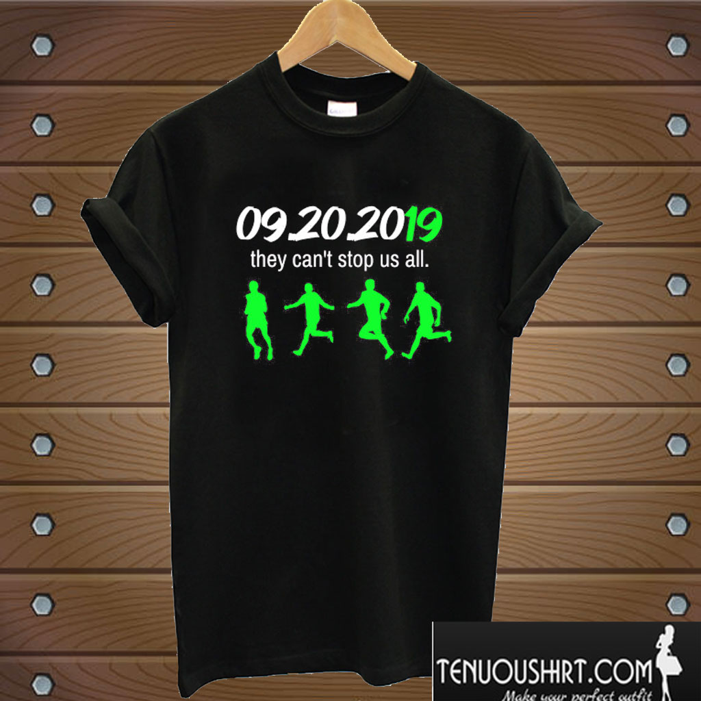 09202019 They Can't Stop Us All T shirt