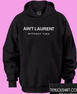 Ain't Laurent Without Yves Hoodie