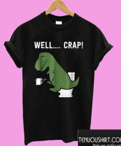 Well Crap Funny T Rex T shirt