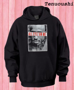 All Eyez On Me 2Pac Hoodie