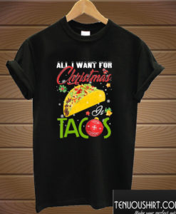 All I Want For Christmas Is Tacos T shirt