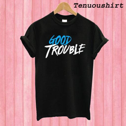 Good Trouble T shirt